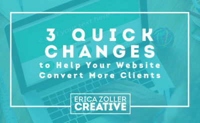 3 Quick Changes to Help Your Website Convert More Clients